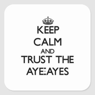 Keep calm and Trust the Aye-Ayes Square Sticker