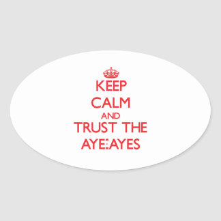 Keep calm and Trust the Aye-Ayes Oval Sticker