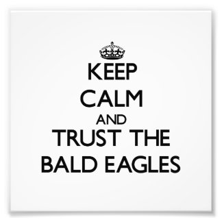 Keep calm and Trust the Bald Eagles Photograph