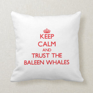 Keep calm and Trust the Baleen Whales Throw Pillows