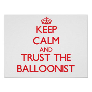 Keep Calm and Trust the Balloonist Poster