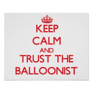 Keep Calm and Trust the Balloonist Posters