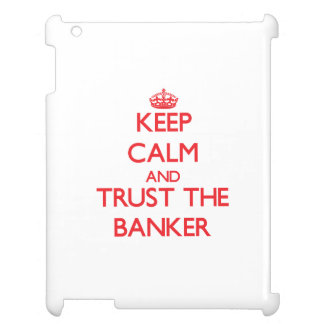 Keep Calm and Trust the Banker iPad Cases