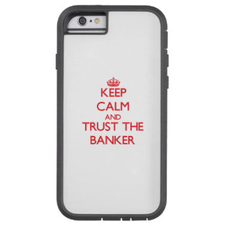 Keep Calm and Trust the Banker Tough Xtreme iPhone 6 Case