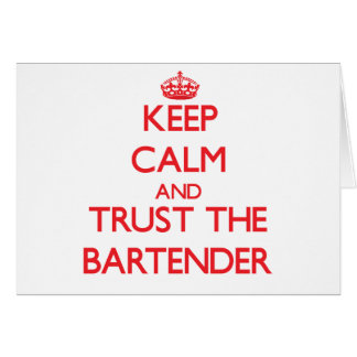 Keep Calm and Trust the Bartender Greeting Card