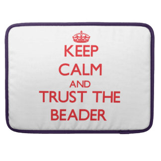 Keep Calm and Trust the Beader Sleeves For MacBook Pro