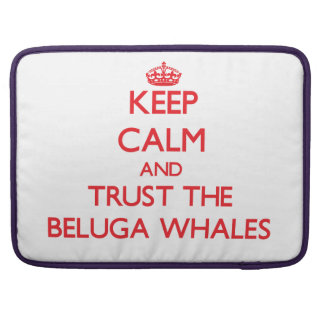 Keep calm and Trust the Beluga Whales Sleeve For MacBooks