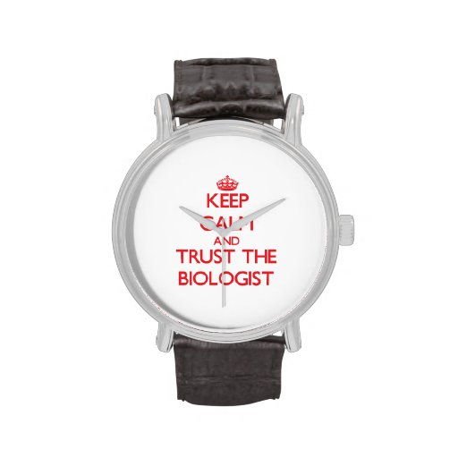 Keep Calm and Trust the Biologist Wrist Watches