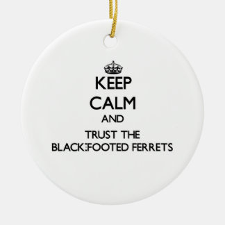 Keep calm and Trust the Black-Footed Ferrets Ornaments