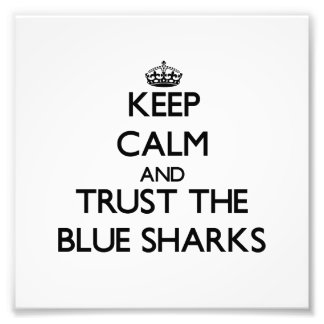 Keep calm and Trust the Blue Sharks Photo Art
