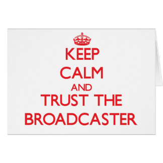 Keep Calm and Trust the Broadcaster Greeting Card