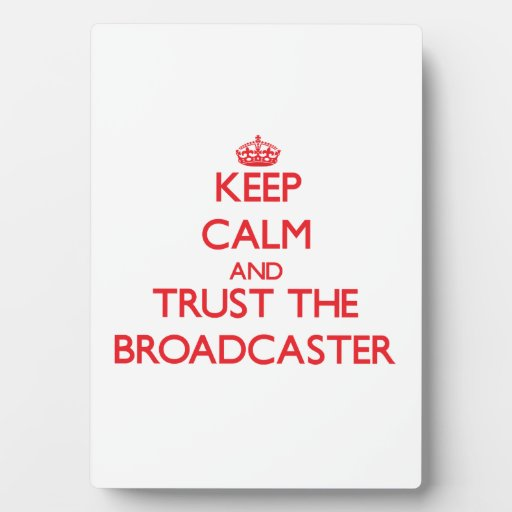 Keep Calm and Trust the Broadcaster Photo Plaques