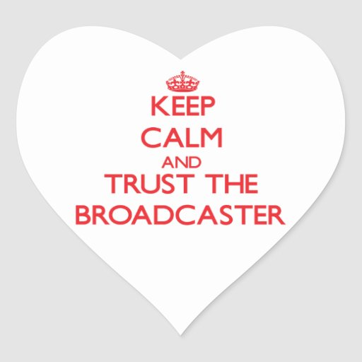 Keep Calm and Trust the Broadcaster Heart Sticker