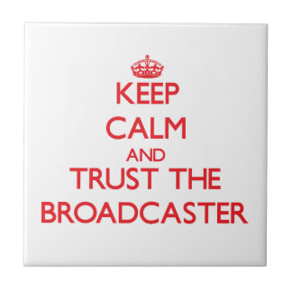 Keep Calm and Trust the Broadcaster Ceramic Tile