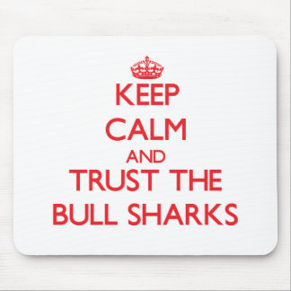 Keep calm and Trust the Bull Sharks Mouse Pad