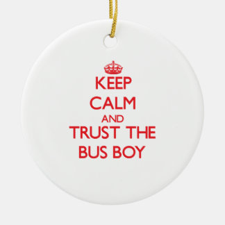 Keep Calm and Trust the Bus Boy Ceramic Ornament