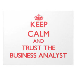 Keep Calm and Trust the Business Analyst Note Pad