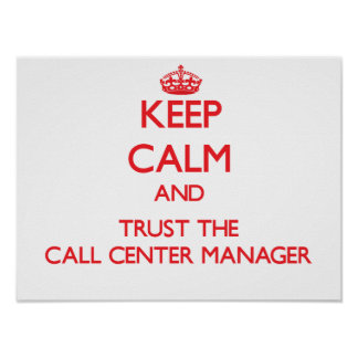 Keep Calm and Trust the Call Center Manager Print