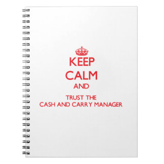 Keep Calm and Trust the Cash And Carry Manager Spiral Notebook