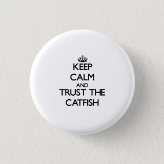 Keep calm and Trust the Catfish Pinback Button