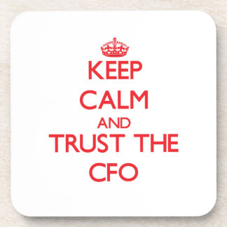 Keep Calm and Trust the Cfo Drink Coaster