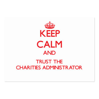Keep Calm and Trust the Charities Administrator Business Card Templates