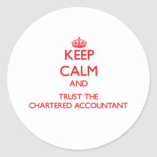 Keep Calm and Trust the Chartered Accountant Classic Round Sticker