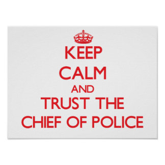 Keep Calm and Trust the Chief Of Police Poster