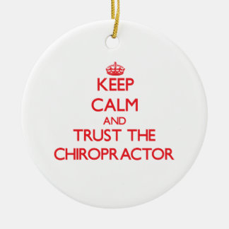 Keep Calm and Trust the Chiropractor Ceramic Ornament