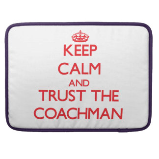 Keep Calm and Trust the Coachman MacBook Pro Sleeve
