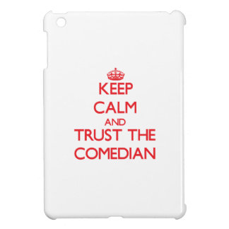 Keep Calm and Trust the Comedian iPad Mini Cover