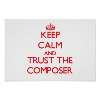 Keep Calm and Trust the Composer Poster