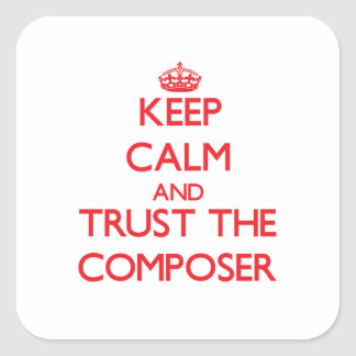 Keep Calm and Trust the Composer Square Sticker