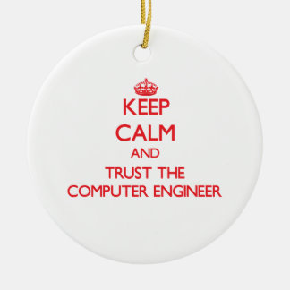 Keep Calm and Trust the Computer Engineer Christmas Ornaments