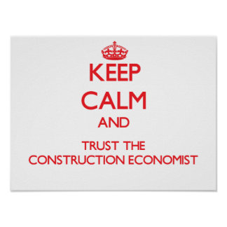 Keep Calm and Trust the Construction Economist Posters