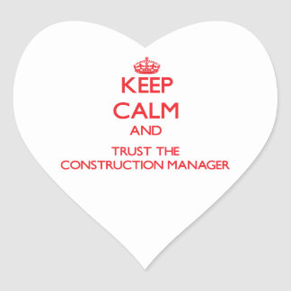 Keep Calm and Trust the Construction Manager Heart Sticker