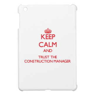 Keep Calm and Trust the Construction Manager iPad Mini Cases
