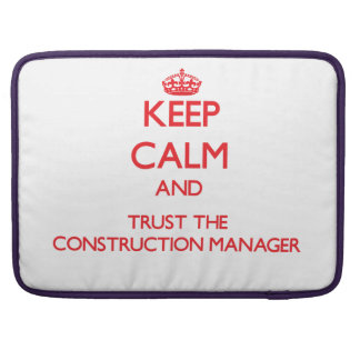Keep Calm and Trust the Construction Manager Sleeve For MacBook Pro