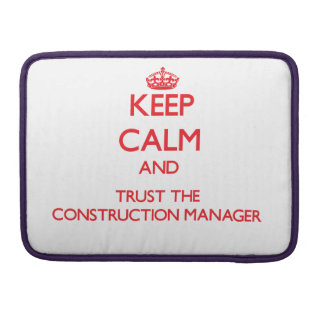 Keep Calm and Trust the Construction Manager Sleeves For MacBooks