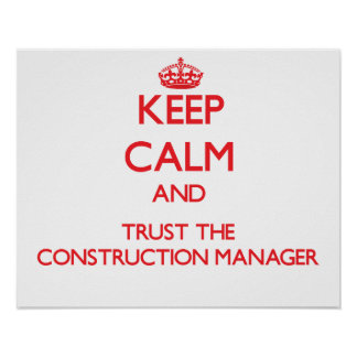 Keep Calm and Trust the Construction Manager Print