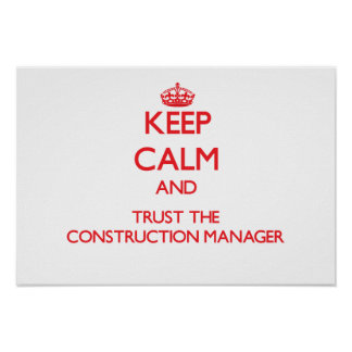 Keep Calm and Trust the Construction Manager Posters