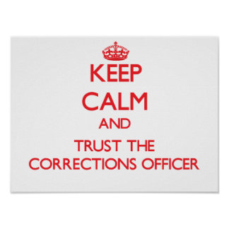 Keep Calm and Trust the Corrections Officer Poster