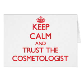 Keep Calm and Trust the Cosmetologist Greeting Cards