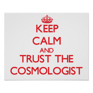 Keep Calm and Trust the Cosmologist Print