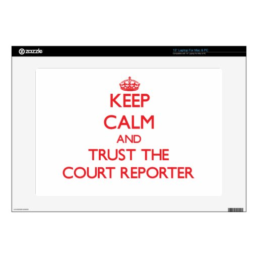 "Keep Calm and Trust the Court Reporter Skins For 15"" Laptops"