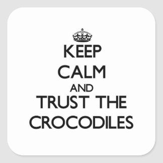 Keep calm and Trust the Crocodiles Square Stickers