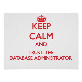 Keep Calm and Trust the Database Administrator Posters