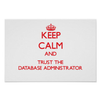 Keep Calm and Trust the Database Administrator Poster