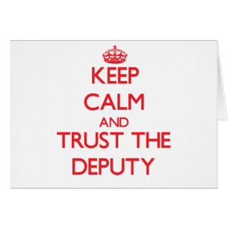 Keep Calm and Trust the Deputy Greeting Card