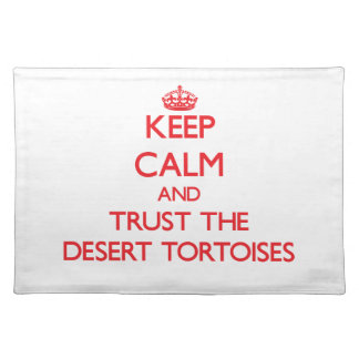 Keep calm and Trust the Desert Tortoises Placemat